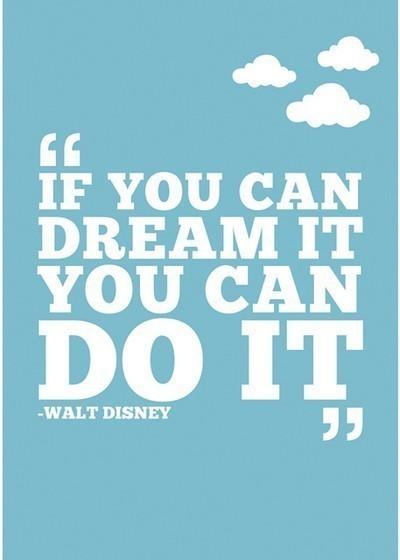 My Favorite Disney Quotes- Walt Disney