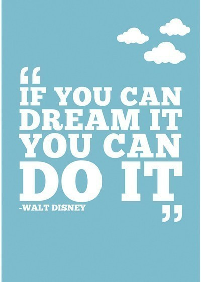 My Favorite Disney Quotes- Walt Disney