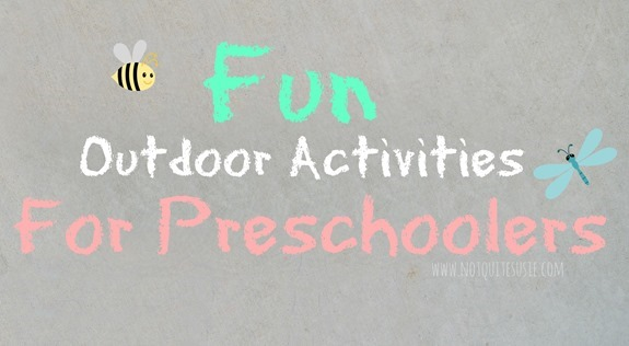 Fun Outdoor Activities for Preschoolers from @NotQuiteSusie