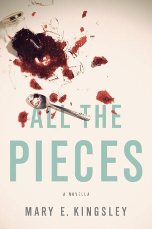 All The Pieces A Novella by Mary E Kingsley
