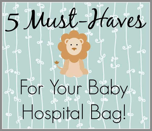 5 Must Haves for Your Baby Hospital Bag