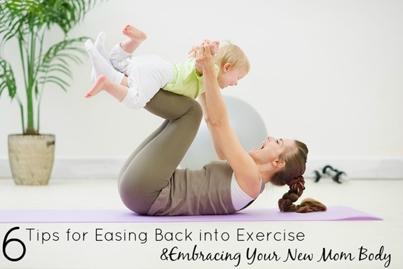 6 Tips for Easing Back Into Exercise and Embracing Your New Mom Body