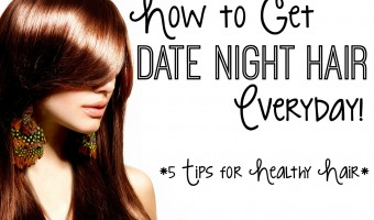 """5 Tips for Getting """"Date Night"""" Hair Every Day!"""