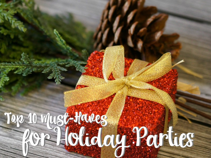 Top 10 Must Haves for Holiday Parties