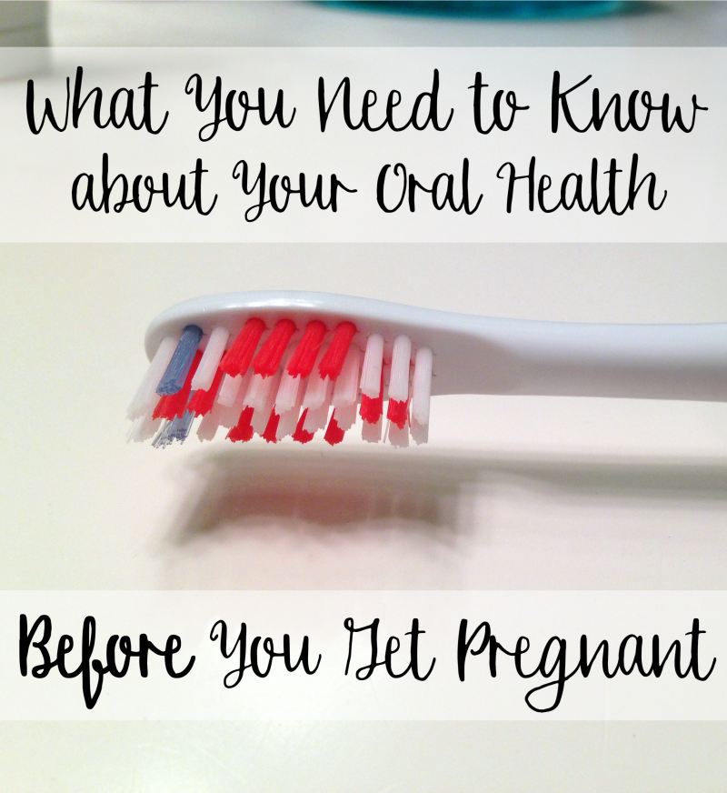 What You Need to Know about Your Oral Health- Before You Get Pregnant